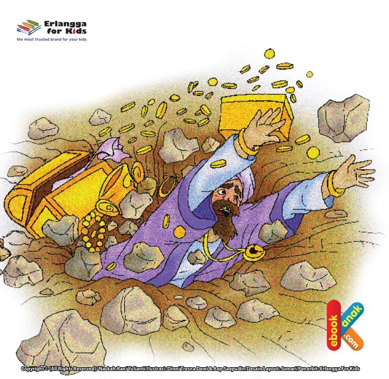 Qarun tidak sempat menarik napas, bumi berguncang. Tiba-tiba, Qarun dan semua harta yang dimilikinya tenggelam ditelan bumi.