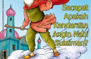 Allah Ta'ala menjadikan angin sebagai kendaraan Nabi Sulaiman alaihissalam