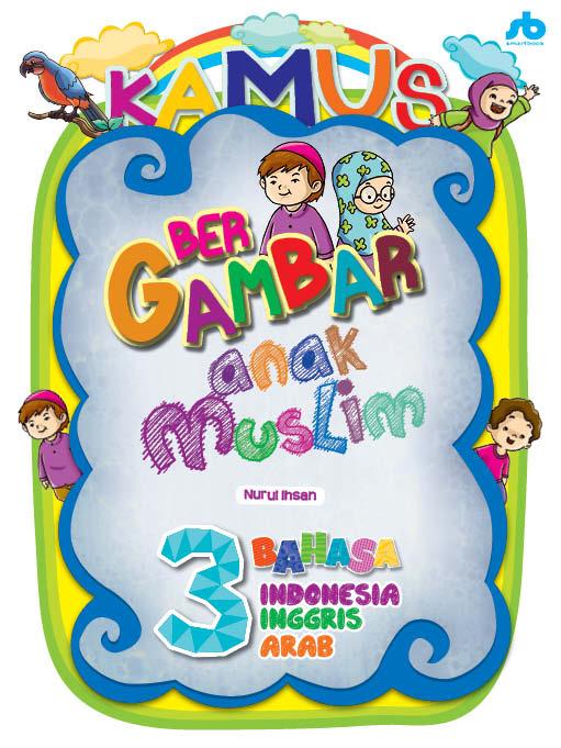 baca dan download gratis Kamus Bergambar Anak Muslim 3 bahasa (indonesia-inggris-arab) cover
