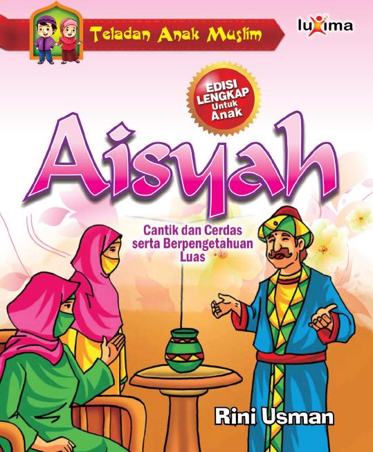 Download Ebook Kisah Teladan Anak Muslim, Aisyah, Cantik dan Cerdas Serta Berpengetahuan Luas