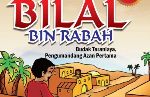 download ebook kisah teladan anak muslim, Bilal bin Rabah, budak teraniaya, pengumandang azan pertama