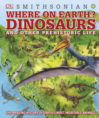Ebook Where on Earth Dinosaurs and Other Prehistoric Life