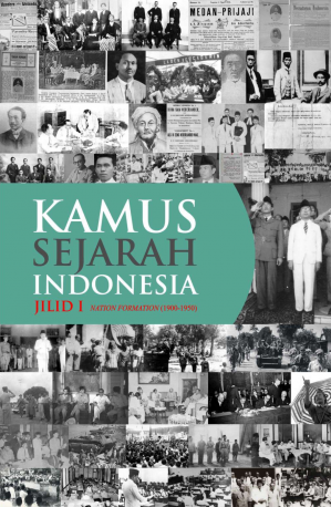 Kamus Sejarah Indonesia Jilid I: Nation Formation (1900-1950)