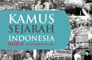 Kamus Sejarah Indonesia Jilid II Nation Building (1951-1998)